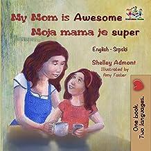 My Mom is Awesome: English Serbian (English Serbian Bilingual Collection) (English Edition)