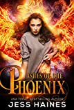 Ashes of the Phoenix (Phoenix Rising Book 1) by Jess Haines