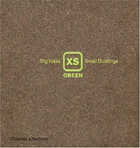 XS Green: Big Ideas, Small Buildings