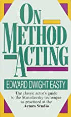 On Method Acting: The Classic Actor's Guide to the Stanislavsky Technique as Practiced at the Actors Studio