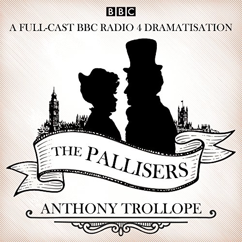 The Pallisers: 12 BBC Radio 4 full cast dramatisations