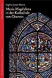 Maria Magdalena in der Kathedrale von Chartres (Die Glasfenster von Chartres) - Sophia-Janet Aleemi