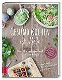 Ideen fü Weihnachtsgeschenke Kochbücher - Gesund kochen ist Liebe: Über 80 ausgewogene und natürliche Rezepte