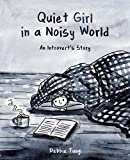 Quiet Girl in a Noisy World : An Introvert's Story