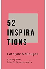 52 Inspirations: 52 Blog Posts From Fit Strong Females Kindle Edition