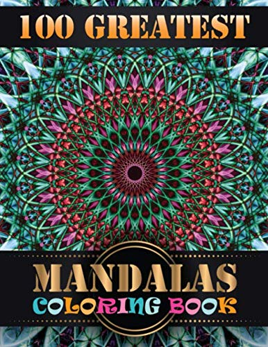 100 Greatest Mandalas Coloring Book: Features 100 Different Mandala Images Stress Designs Printed on Artist Quality Paper with Hardback Covers, Top Spiral Binding, Perforated Pages, and Bonus Blotter Hardback Cover