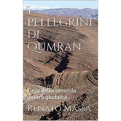 I Pellegrini Di Qumran: Fuga Dalla Seconda Guerra Giudaica (Narrativa Massa Vol. 7)