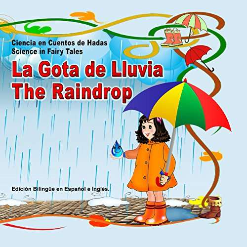 La Gota de Lluvia. Ciencia en Cuentos de Hadas. The Raindrop. Science in Fairy Tales: Edición Bilingüe en Español e Inglés (Bilingual Spanish - English Picture Books for Kids) por Svetlana Bagdasaryan