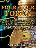 FOREX SYSTEM: Four Hour Forex: Forex Trading Strategy That Actually Makes Money And Leaves Time To Enjoy Life (Forex, Forex trading, Forex strategy, Forex System) (English Edition)
