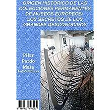 Origen histórico de las colecciones permanentes de Museos europeos: los secretos de los grandes desconocidos (Spanish Edition)