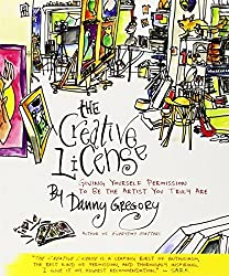 The Creative License: Giving Yourself Permission to Be the Artist You Truly Are by Gregory, Danny (2005) Paperback