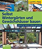 Selbst Wintergärten und Gewächshäuser bauen: Schritt für Schritt richtig gemacht (Compact-Praxis