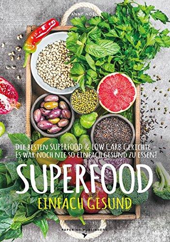 SUPERFOOD - EINFACH GESUND: Die besten SUPERFOOD & LOW CARB Gerichte - Es war noch nie so einfach gesund zu essen (PAPERISH® Kochbücher) (Die Schnelle Gemüse-garten)