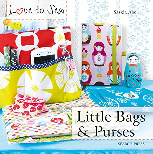 Love to Sew: Little Bags & Purses por Saskia Abel