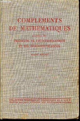 COMPLEMENTS DE MATHEMATIQUES - A L'USAGE DES INGENIEURS DE L'ELECTROTECHNIQUE ET DES TELECOMMUNICATION / COLLECTION TECHNIQUE ET SCIENTIFIQUE DE CNET.