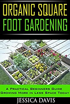 Organic Square Foot Gardening: A Practical Beginners Guide Growing More in Less Space Today (English Edition) par [Davis, Jessica]