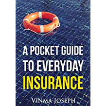 A Pocket Guide to Everyday Insurance: Insurance Concepts Simplified (English Edition)