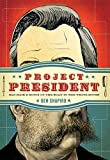 Project President: Bad Hair and Botox on the Road to the White House by Ben Shapiro (2010-02-22)