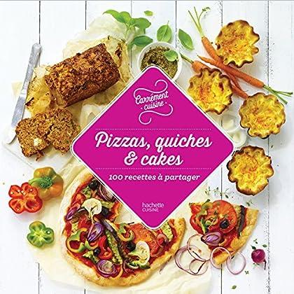 Pizzas, quiches & cakes 100 recettes à partager