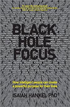 Black Hole Focus: How Intelligent People Can Create a Powerful Purpose for Their Lives by [Hankel, Isaiah]