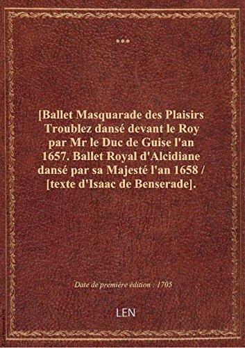 [Ballet Masquarade des Plaisirs Troublez dansé devant le Roy par Mr le Duc de Guise l'an 1657. Balle par XXX