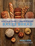 Gluten-Free on a Shoestring Bakes Bread: (Biscuits, Bagels, Buns, and More)