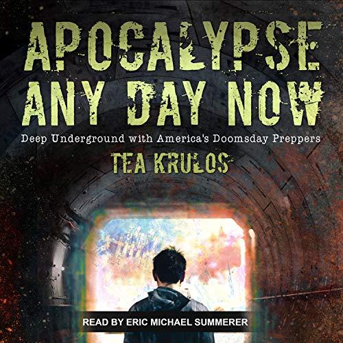 Apocalypse Any Day Now: Deep Underground with America\'s Doomsday Preppers