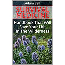 Survival Medicine: Handbook That Will Save Your Life In The Wilderness: (Prepper's Guide, Survival Guide, Alternative Medicine, Emergency) (English Edition)