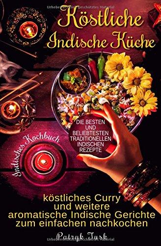 Kindle e-Books New Release Köstliche Indische Küche: Indisches Kochbuch – köstliches Curry und weitere aromatische Indische Gerichte zum einfachen nachkochen – die besten und beliebtesten traditionellen indischen Rezepte ePub