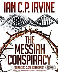The Messiah Conspiracy - The Race To Clone Jesus Christ :  (Book One): A Gripping Top Ten Medical Suspense Thriller Conspiracy (English Edition)