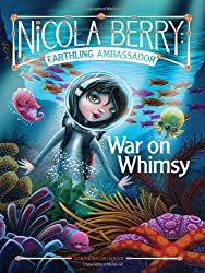 War on Whimsy (Nicola Berry: Earthling Ambassador)