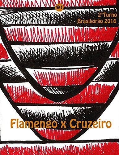 Flamengo x Cruzeiro: Brasileirão 2016/2º Turno (Campanha do Clube de Regatas do Flamengo no Campeonato Brasileiro 2016 Série A Livro 27) (Portuguese Edition) por r. morel