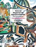 Historia regional de Aguascalientes/ Regional History of Aguascalientes: Perfil Socioeconomico/ Socioeconomic Profile (Modelo Academico/ Academic Model)