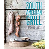 South American Grill: Feasts from Brazil to Patagonia