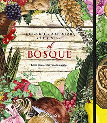 El Bosque. Descubrir, disfrutar y degustar (Larousse - Libros Ilustrados/Prácticos - Ocio Y Naturaleza - Jardinería) por Aa.Vv.