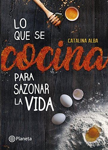 Lo que se cocina para sazonar la vida por Catalina Alba Cardenas
