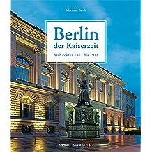 Berlin der Kaiserzeit: Architektur 1871 bis 1918