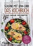 Schlank mit Low-Carb - Das Kochbuch: 160 neue Rezepte - Andreas Meyhöfer, Diana Ludwig