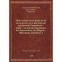 Observations sur le projet de loi sur la presse, en ce qui concerne spécialement l'imprimerie / [sig