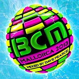 BCM Mallorca 2013 Mixed by Dave Pearce [Explicit]