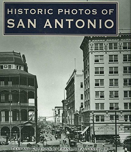 [(Historic Photos of San Antonio)] [Text by Jr Franks S Faulkner] published on (August, 2007)