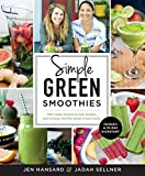 Simple Green Smoothies: 100+ Quick & Tasty Recipes to Lose Weight & Gain Energy by Hansard, Jen, Sellner, Jadah (December 1, 2015) Paperback