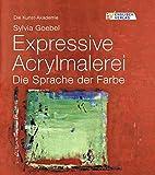 Die Kunst-Akademie. Expressive Acrylmalerei:Die Sprache der Farbe