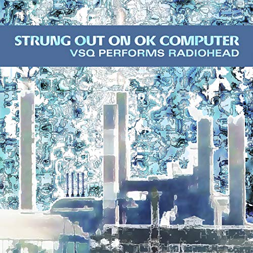 Strung Out On OK Computer: VSQ Performs Radiohead