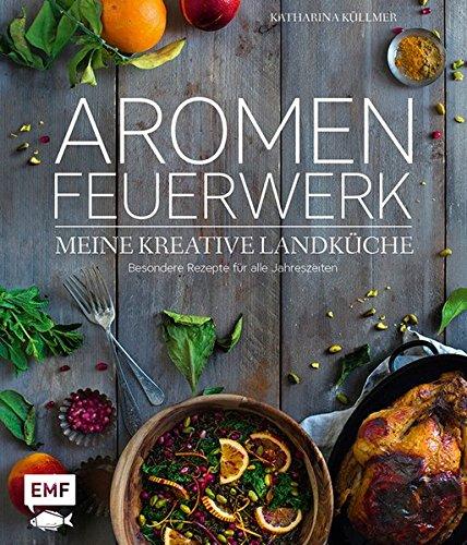 Aromenfeuerwerk - Meine kreative Landküche: Besondere Rezepte für alle Jahreszeiten - Gesunde Hühner-reis-suppe