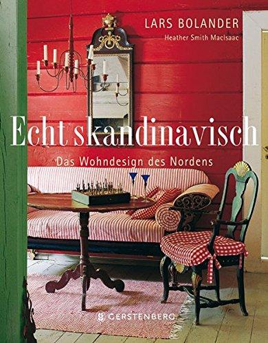 Echt skandinavisch - Wohndesigns des Nordens: Das Wohndesign des Nordens