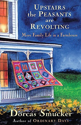 upstairs-the-peasants-are-revolting-more-family-life-in-a-farmhouse-by-dorcas-smucker-2007-09-01