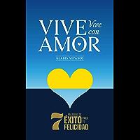 VIVE Vive con AMOR: 7 PALABRAS DE ÉXITO PARA TU FELICIDAD (Spanish Edition)