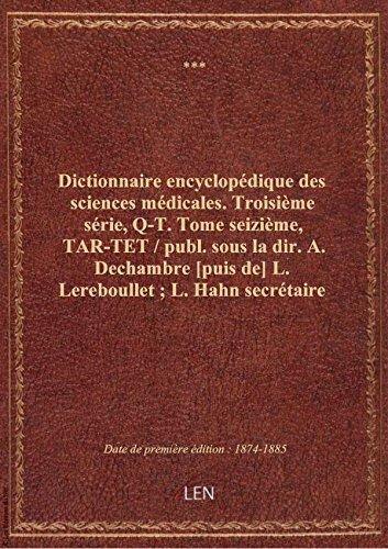 Dictionnaire encyclopédique des sciences médicales. Troisième série, Q-T. Tome seizième, TAR-TET /