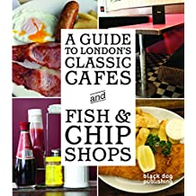 A Guide to London's Classic Cafes and Fish and Chip Shops